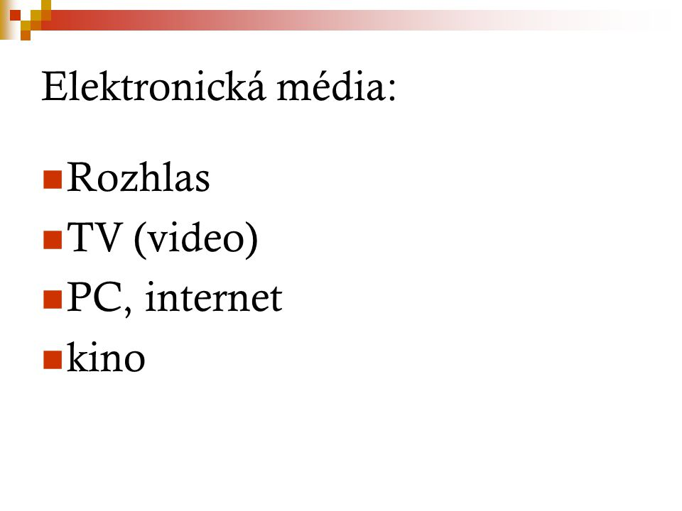 Elektronická média: Rozhlas TV (video) PC, internet kino