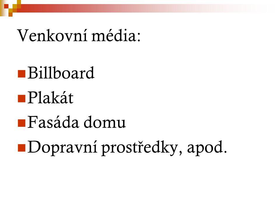 Venkovní média: Billboard Plakát Fasáda domu Dopravní prost ř edky, apod.