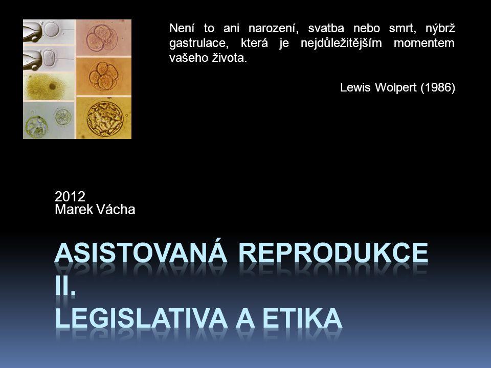2012 Marek Vácha Není to ani narození, svatba nebo smrt, nýbrž gastrulace, která je nejdůležitějším momentem vašeho života. Lewis Wolpert (1986)