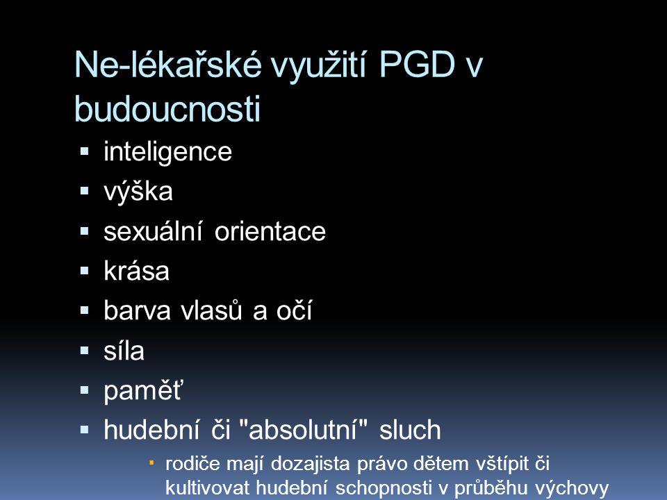 Ne-lékařské využití PGD v budoucnosti  inteligence  výška  sexuální orientace  krása  barva vlasů a očí  síla  paměť  hudební či