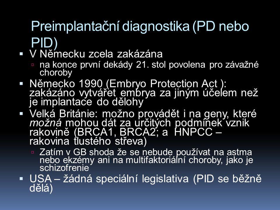 Preimplantační diagnostika (PD nebo PID)  V Německu zcela zakázána  na konce první dekády 21. stol povolena pro závažné choroby  Německo 1990 (Embr