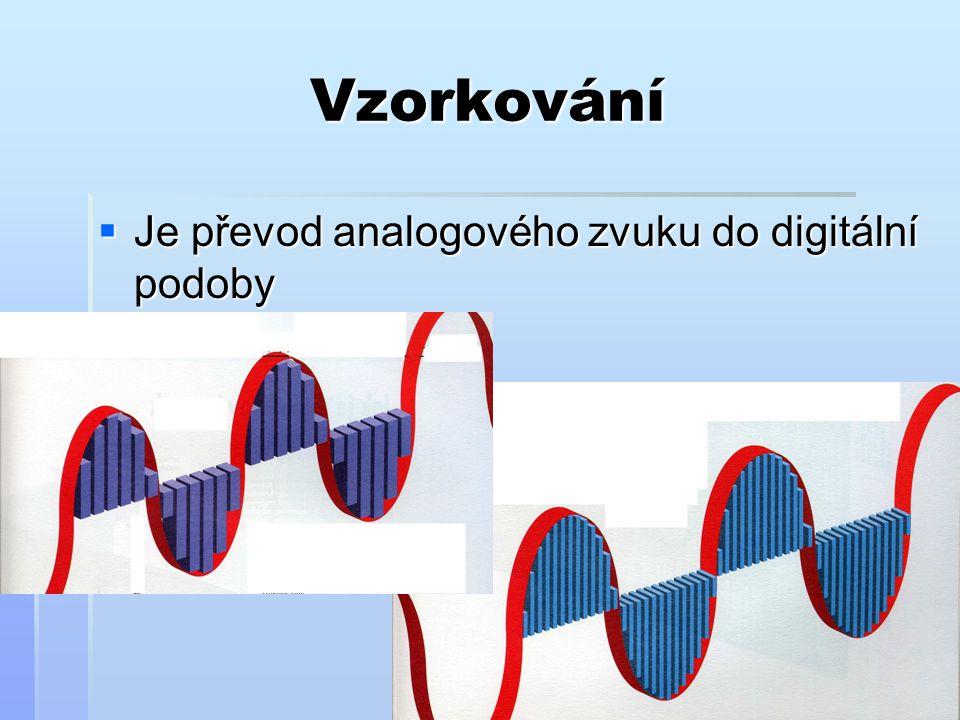 Vzorkování  Je převod analogového zvuku do digitální podoby