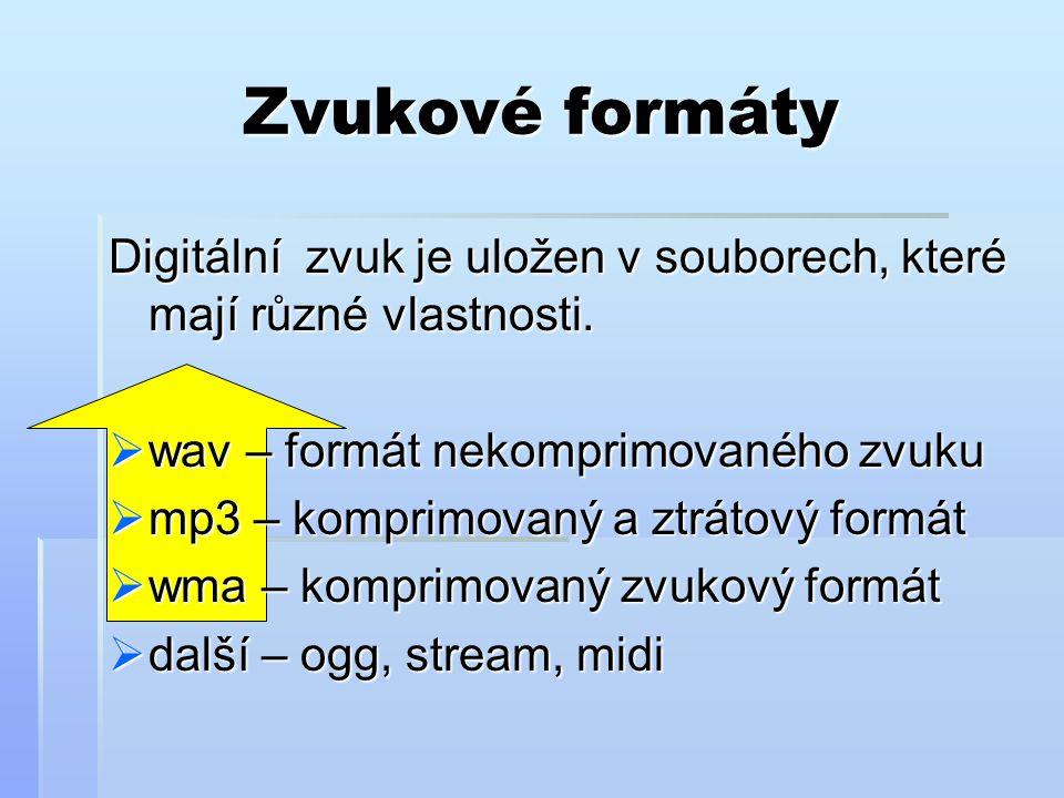 Zvukové formáty Digitální zvuk je uložen v souborech, které mají různé vlastnosti.  wav – formát nekomprimovaného zvuku  mp3 – komprimovaný a ztráto