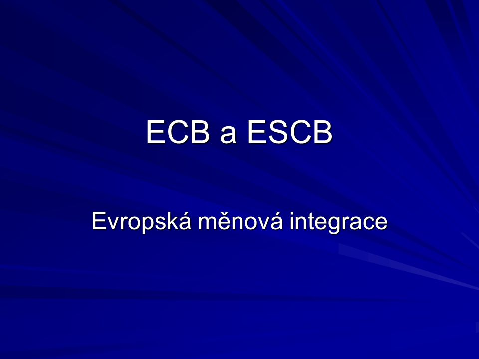 ECB a ESCB Evropská měnová integrace