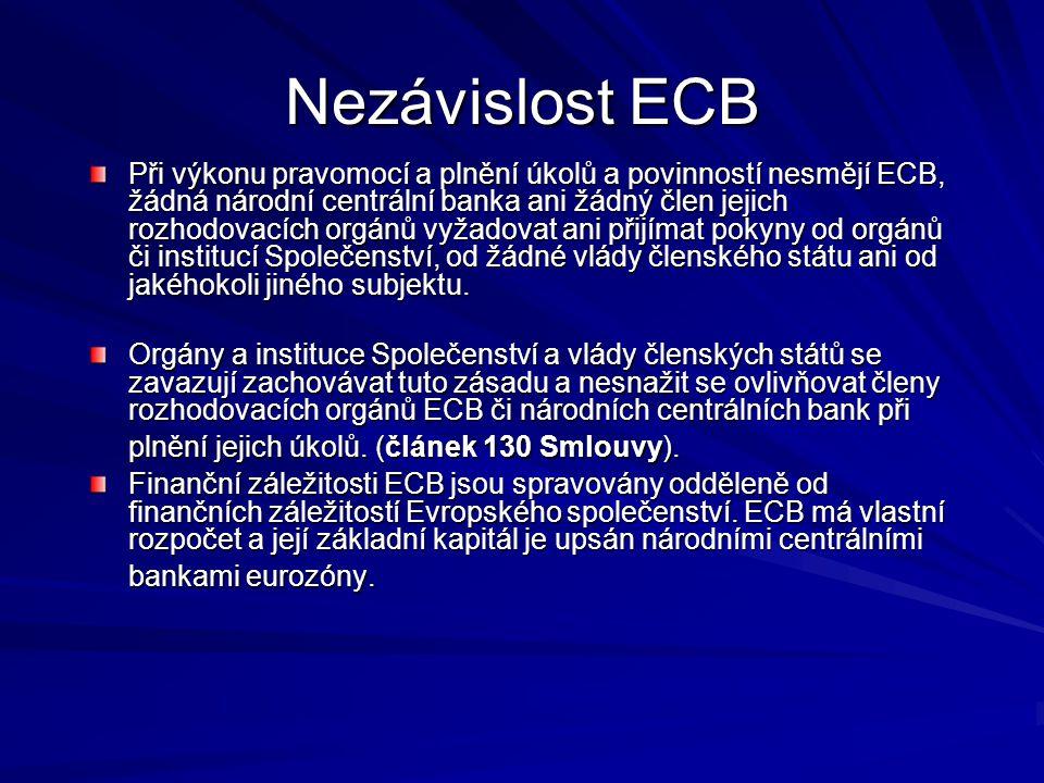 Nezávislost ECB Při výkonu pravomocí a plnění úkolů a povinností nesmějí ECB, žádná národní centrální banka ani žádný člen jejich rozhodovacích orgánů vyžadovat ani přijímat pokyny od orgánů či institucí Společenství, od žádné vlády členského státu ani od jakéhokoli jiného subjektu.