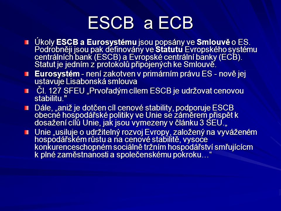 ESCBa ECB Úkoly ESCB a Eurosystému jsou popsány ve Smlouvě o ES. Podrobněji jsou pak definovány ve Statutu Evropského systému centrálních bank (ESCB)