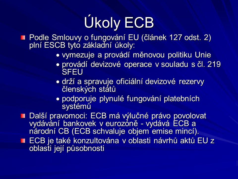 Úkoly ECB Podle Smlouvy o fungování EU (článek 127 odst. 2) plní ESCB tyto základní úkoly:  vymezuje a provádí měnovou politiku Unie  provádí devizo