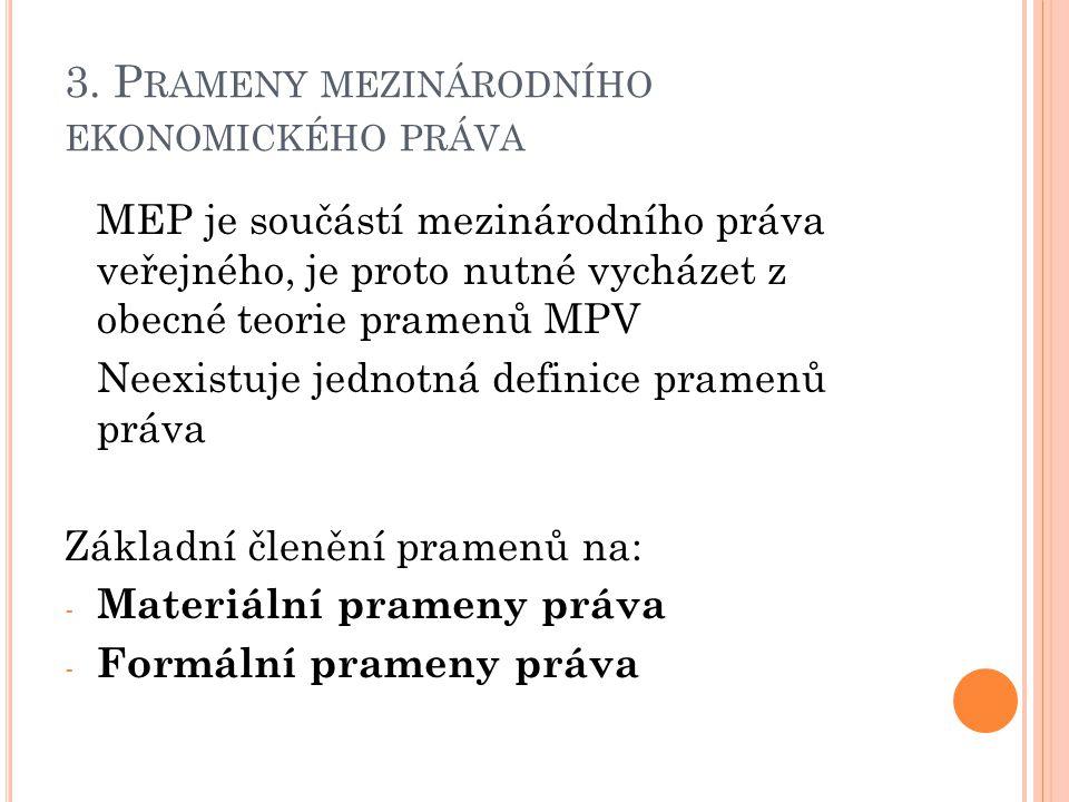 3. P RAMENY MEZINÁRODNÍHO EKONOMICKÉHO PRÁVA MEP je součástí mezinárodního práva veřejného, je proto nutné vycházet z obecné teorie pramenů MPV Neexis