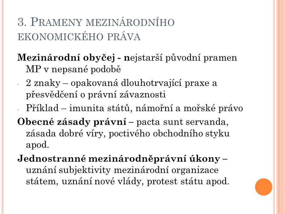 3. P RAMENY MEZINÁRODNÍHO EKONOMICKÉHO PRÁVA Mezinárodní obyčej - n ejstarší původní pramen MP v nepsané podobě - 2 znaky – opakovaná dlouhotrvající p