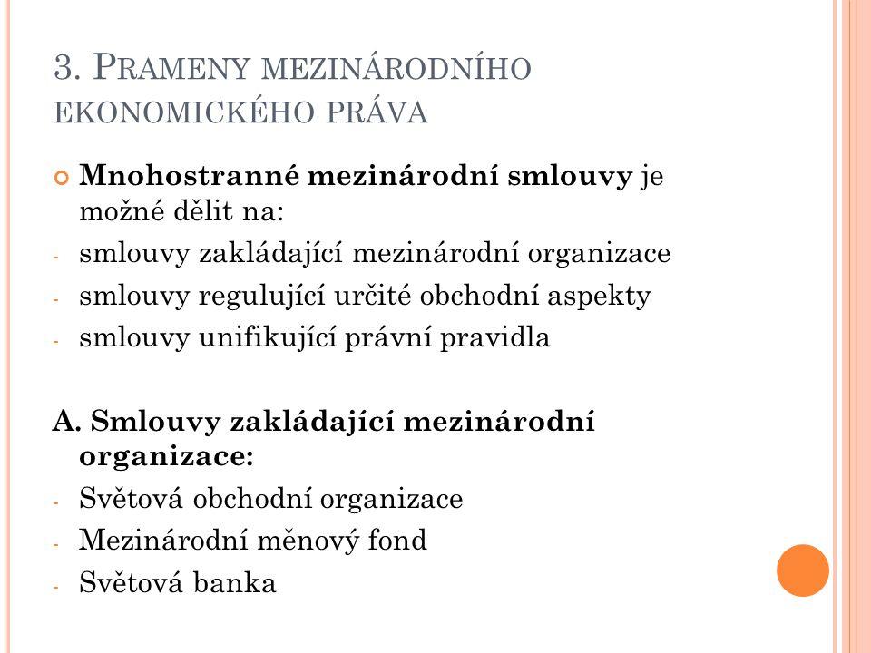 3. P RAMENY MEZINÁRODNÍHO EKONOMICKÉHO PRÁVA Mnohostranné mezinárodní smlouvy je možné dělit na: - smlouvy zakládající mezinárodní organizace - smlouv
