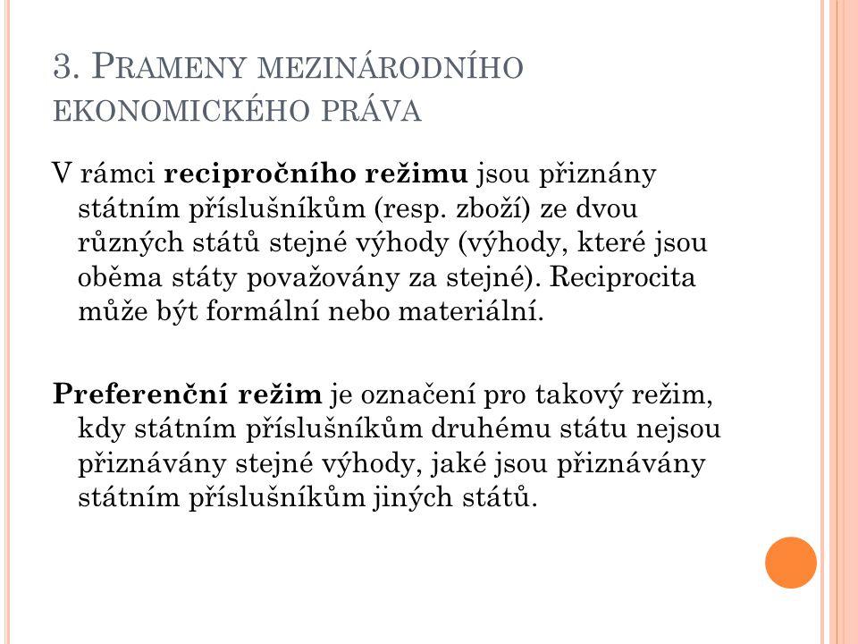 3. P RAMENY MEZINÁRODNÍHO EKONOMICKÉHO PRÁVA V rámci recipročního režimu jsou přiznány státním příslušníkům (resp. zboží) ze dvou různých států stejné