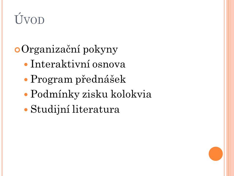 Ú VOD Organizační pokyny Interaktivní osnova Program přednášek Podmínky zisku kolokvia Studijní literatura