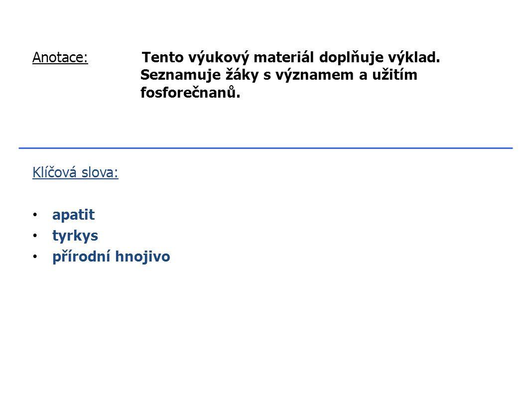 Klíčová slova: apatit tyrkys přírodní hnojivo Anotace: Tento výukový materiál doplňuje výklad.