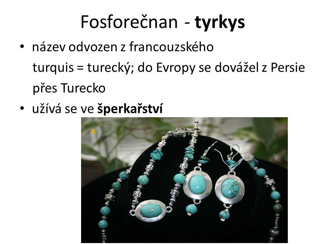 název odvozen z francouzského turquis = turecký; do Evropy se dovážel z Persie přes Turecko užívá se ve šperkařství 8
