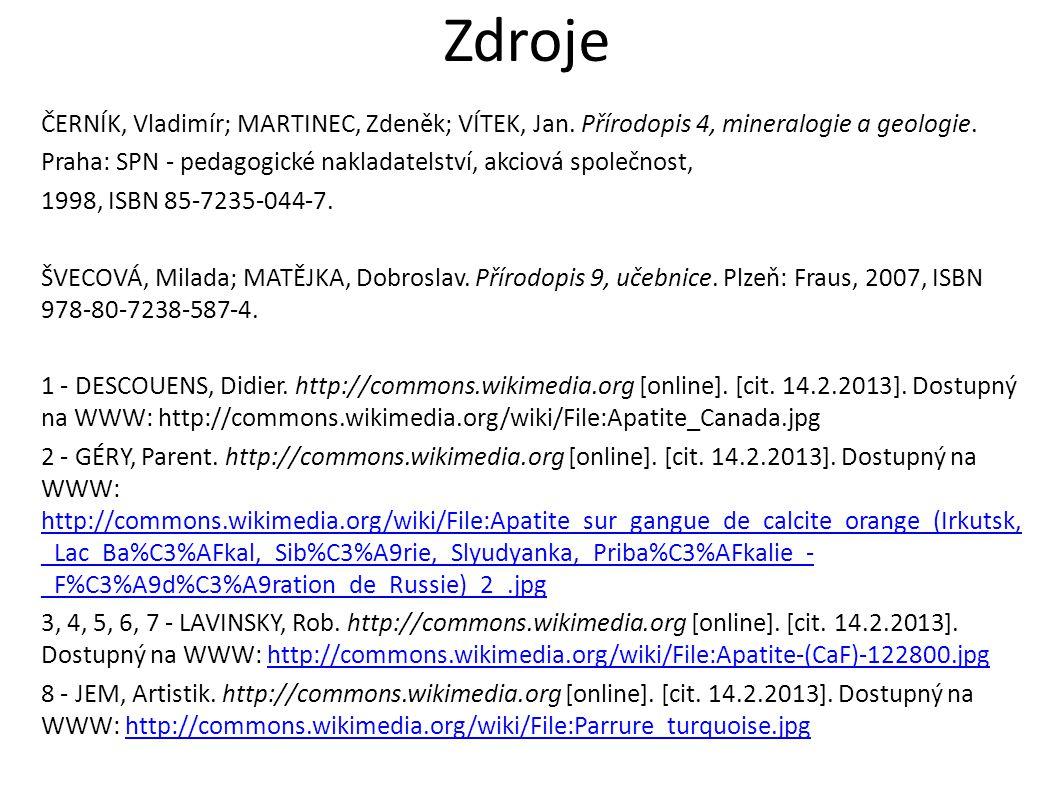 Zdroje ČERNÍK, Vladimír; MARTINEC, Zdeněk; VÍTEK, Jan. Přírodopis 4, mineralogie a geologie. Praha: SPN - pedagogické nakladatelství, akciová společno