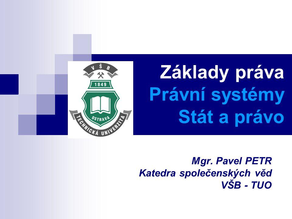 Základy práva Právní systémy Stát a právo Mgr. Pavel PETR Katedra společenských věd VŠB - TUO