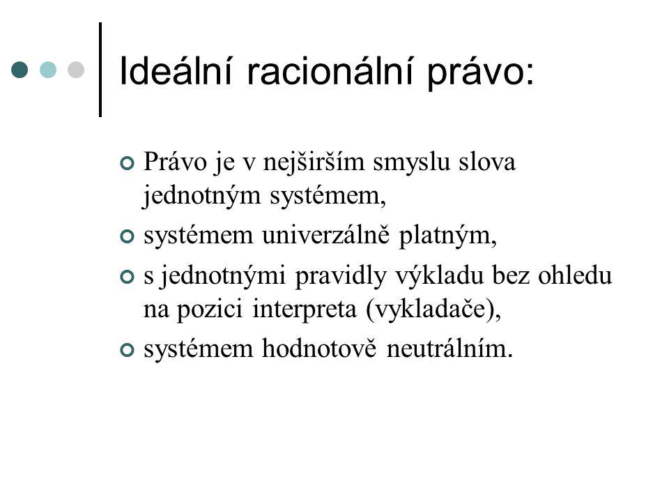 Ideální racionální právo: Právo je v nejširším smyslu slova jednotným systémem, systémem univerzálně platným, s jednotnými pravidly výkladu bez ohledu na pozici interpreta (vykladače), systémem hodnotově neutrálním.