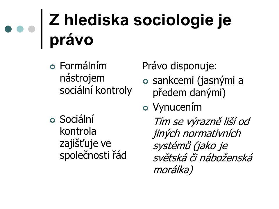 Z hlediska sociologie je právo Formálním nástrojem sociální kontroly Sociální kontrola zajišťuje ve společnosti řád Právo disponuje: sankcemi (jasnými a předem danými) Vynucením Tím se výrazně liší od jiných normativních systémů (jako je světská či náboženská morálka)