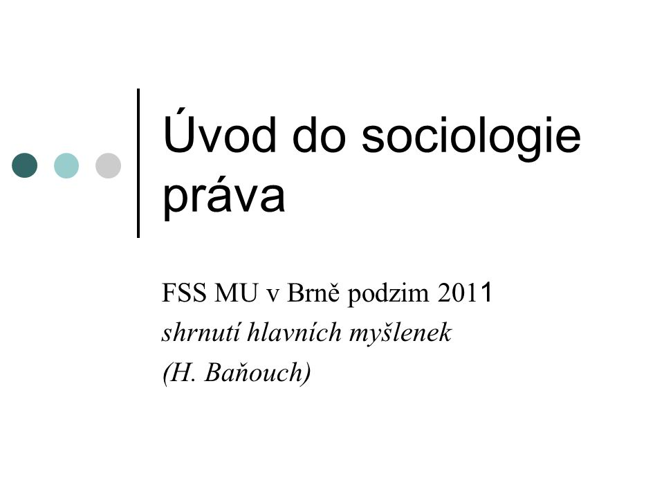 Úvod do sociologie práva FSS MU v Brně podzim 201 1 shrnutí hlavních myšlenek (H. Baňouch)