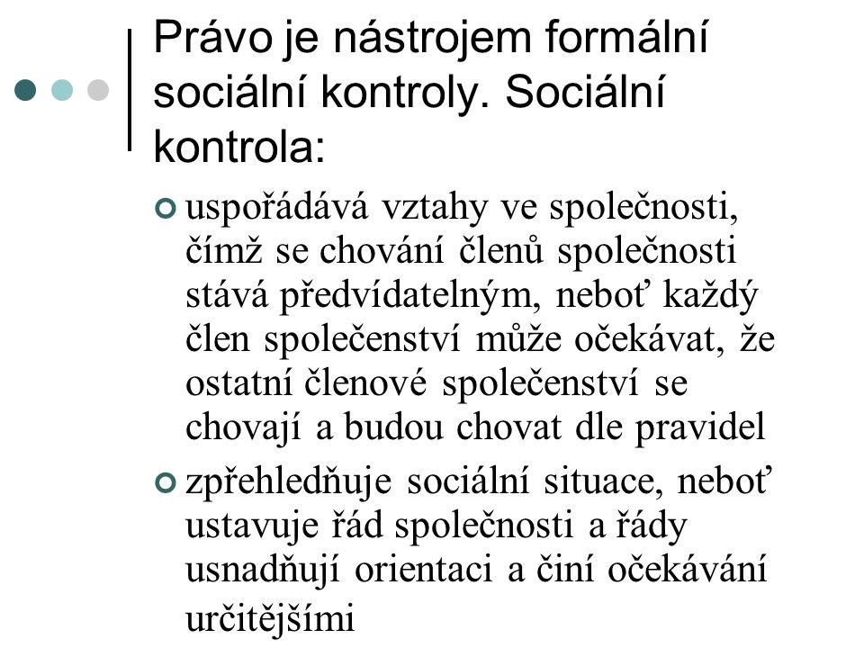 Právo je nástrojem formální sociální kontroly. Sociální kontrola: uspořádává vztahy ve společnosti, čímž se chování členů společnosti stává předvídate