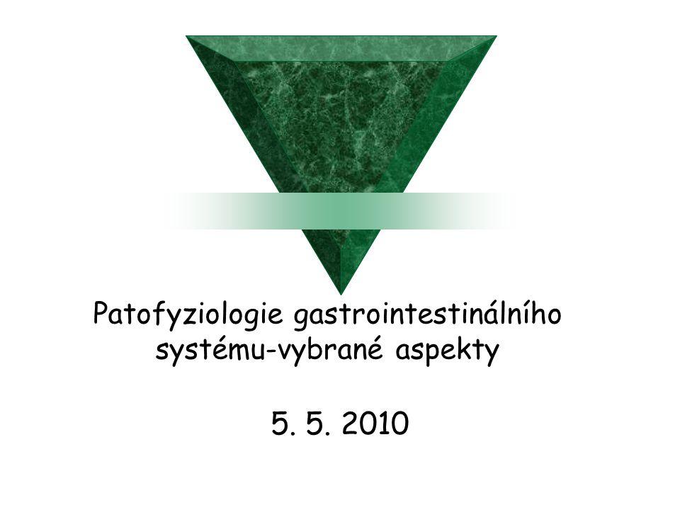 Patofyziologie gastrointestinálního systému-vybrané aspekty 5. 5. 2010