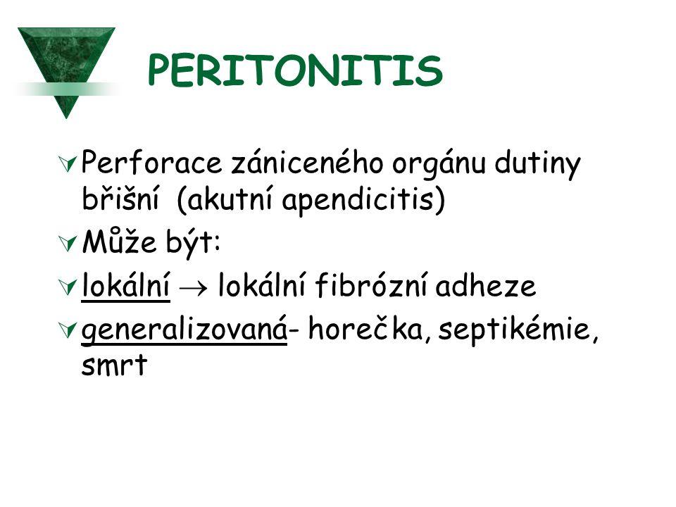 PERITONITIS  Perforace zániceného orgánu dutiny břišní (akutní apendicitis)  Může být:  lokální  lokální fibrózní adheze  generalizovaná- horečka, septikémie, smrt