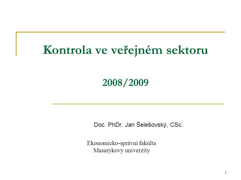1 Kontrola ve veřejném sektoru 2008/2009 Doc. PhDr. Jan Šelešovský, CSc. Ekonomicko-správní fakulta Masarykovy univerzity