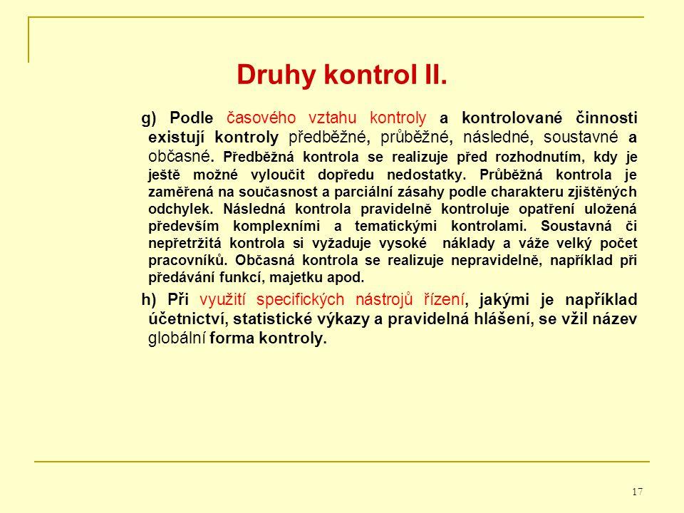 17 Druhy kontrol II. g) Podle časového vztahu kontroly a kontrolované činnosti existují kontroly předběžné, průběžné, následné, soustavné a občasné. P