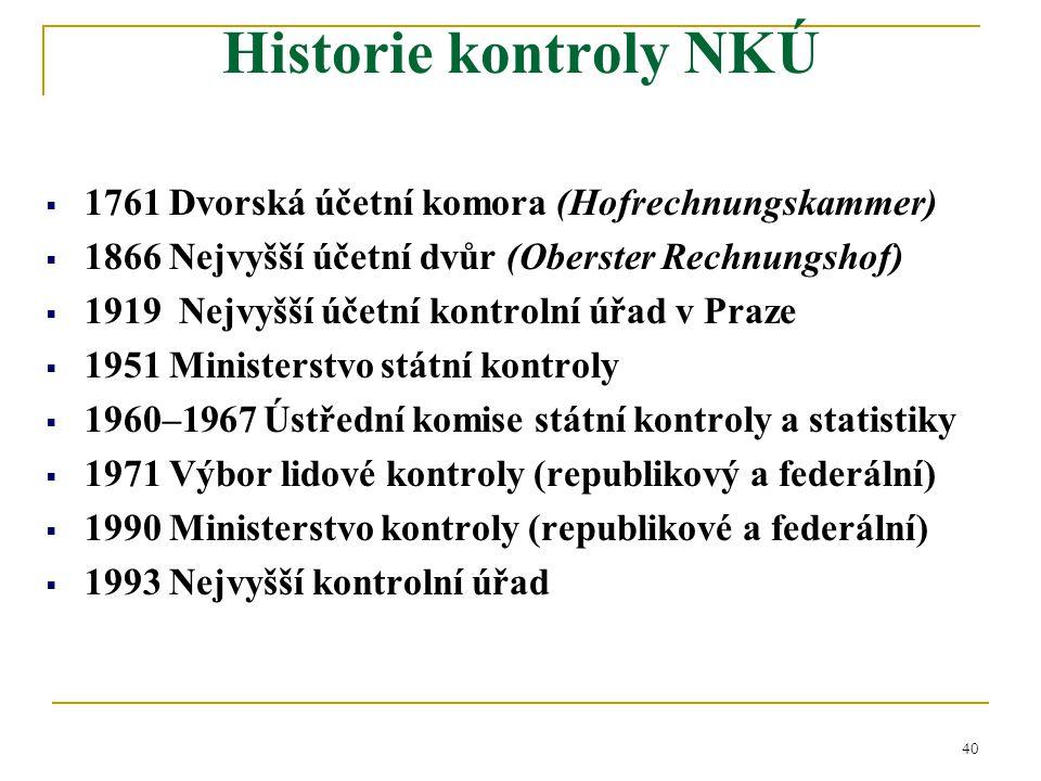 40  1761 Dvorská účetní komora (Hofrechnungskammer)  1866 Nejvyšší účetní dvůr (Oberster Rechnungshof)  1919 Nejvyšší účetní kontrolní úřad v Praze