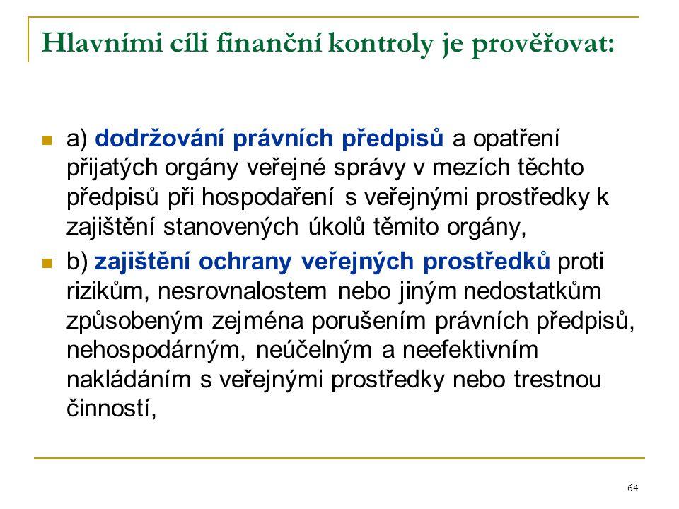 64 Hlavními cíli finanční kontroly je prověřovat: a) dodržování právních předpisů a opatření přijatých orgány veřejné správy v mezích těchto předpisů