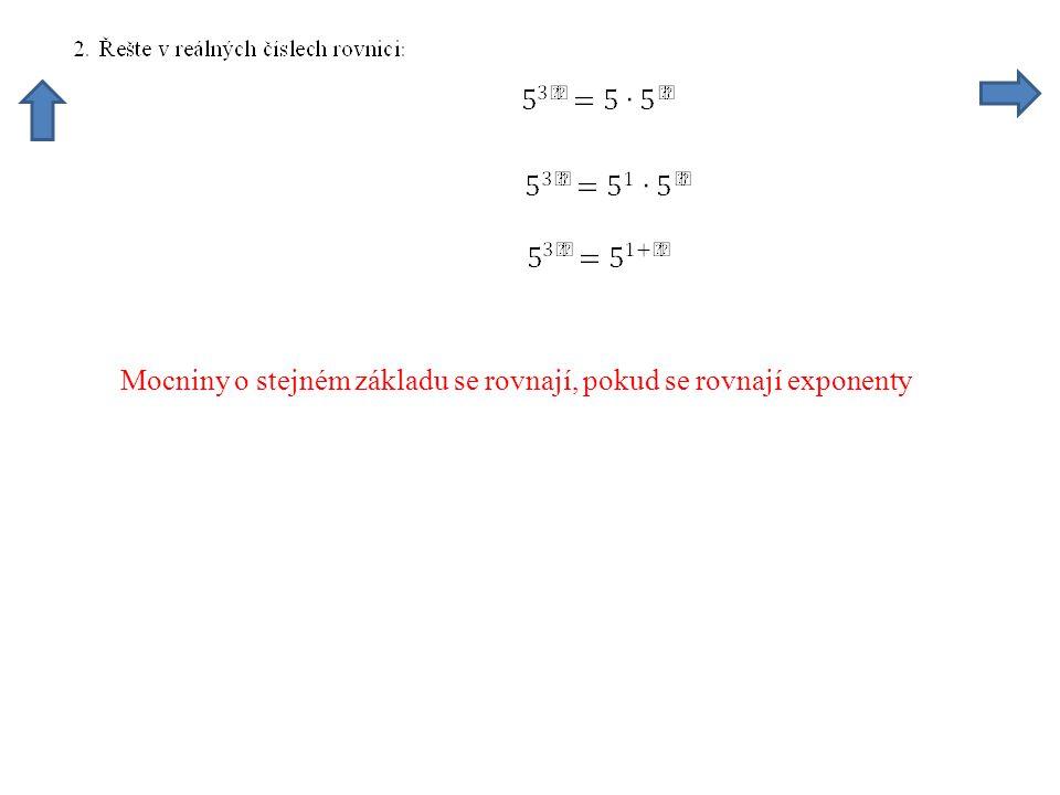 Mocniny o stejném základu se rovnají, pokud se rovnají exponenty