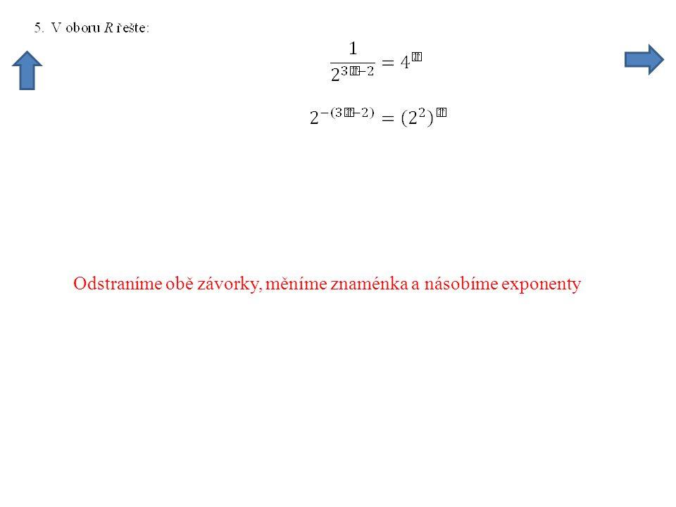 Odstraníme obě závorky, měníme znaménka a násobíme exponenty