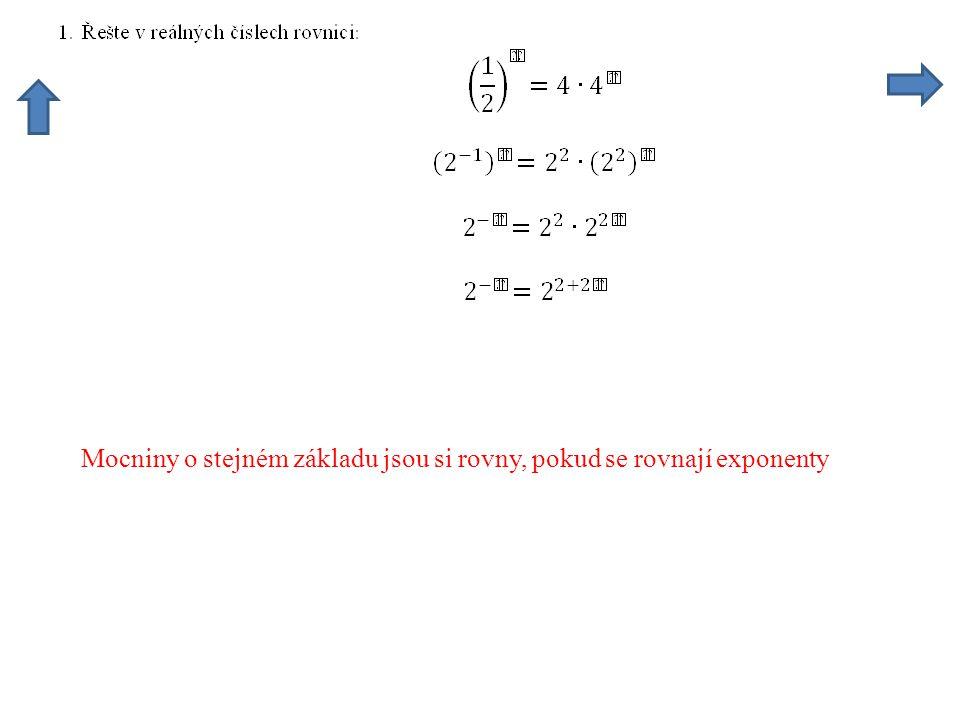 Mocniny se budou rovnat, pokud se rovnají exponenty