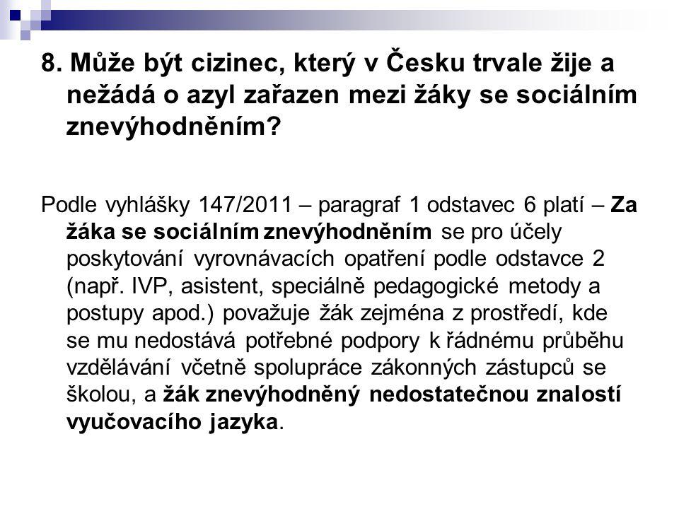8. Může být cizinec, který v Česku trvale žije a nežádá o azyl zařazen mezi žáky se sociálním znevýhodněním? Podle vyhlášky 147/2011 – paragraf 1 odst