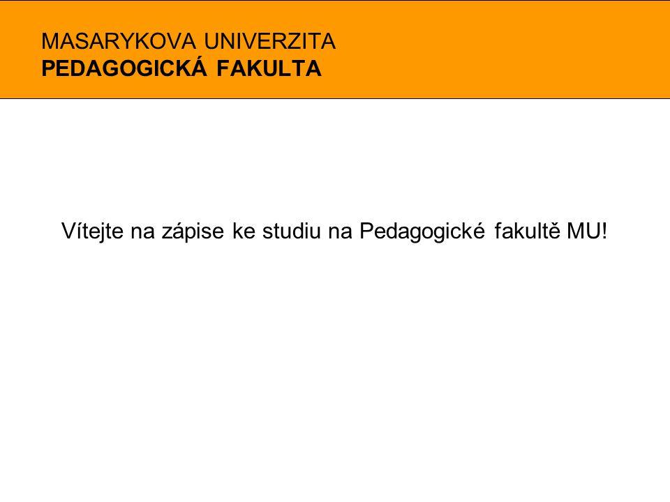 MASARYKOVA UNIVERZITA PEDAGOGICKÁ FAKULTA Vítejte na zápise ke studiu na Pedagogické fakultě MU!