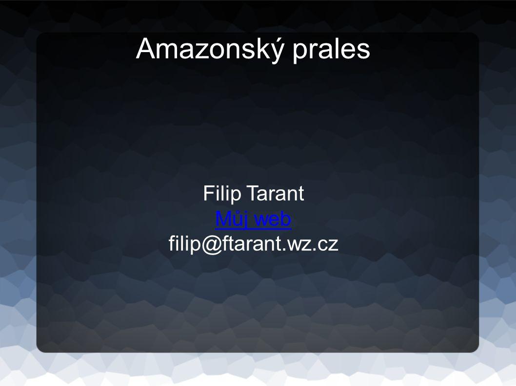 Amazonský prales Filip Tarant Můj web filip@ftarant.wz.cz