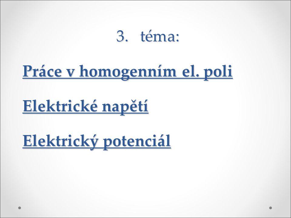 3.téma: Práce v homogenním el. poli Elektrické napětí Elektrický potenciál