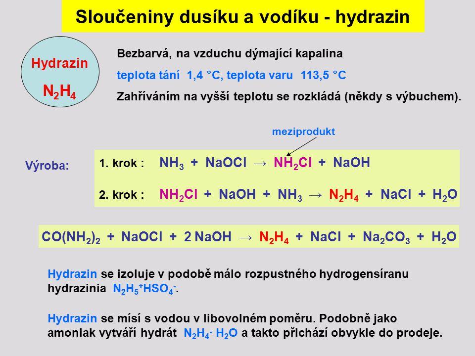 Sloučeniny dusíku a vodíku - hydrazin Hydrazin N 2 H 4 Bezbarvá, na vzduchu dýmající kapalina teplota tání 1,4 °C, teplota varu 113,5 °C Zahříváním na