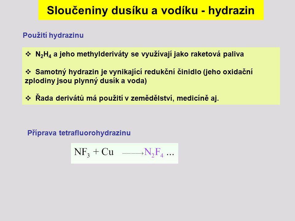 N 2 H 4 a jeho methylderiváty se využívají jako raketová paliva  Samotný hydrazin je vynikající redukční činidlo (jeho oxidační zplodiny jsou plynn