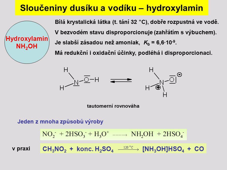 Sloučeniny dusíku a vodíku – hydroxylamin Hydroxylamin NH 2 OH Bílá krystalická látka (t. tání 32 °C), dobře rozpustná ve vodě. V bezvodém stavu dispr