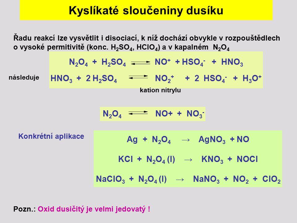 Kyslíkaté sloučeniny dusíku Řadu reakcí lze vysvětlit i disociací, k níž dochází obvykle v rozpouštědlech o vysoké permitivitě (konc. H 2 SO 4, HClO 4