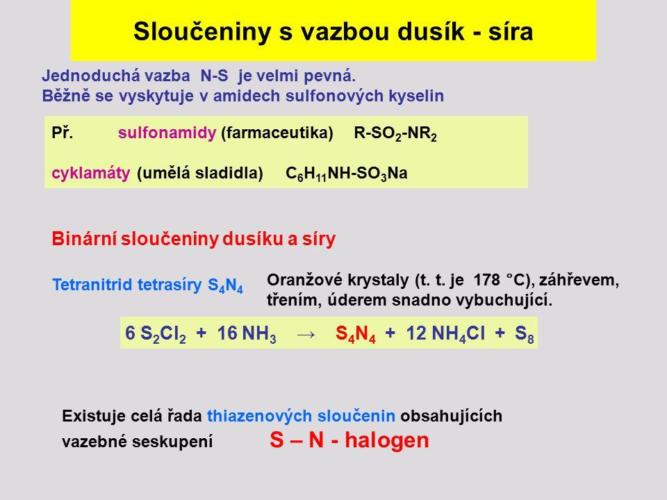 Sloučeniny s vazbou dusík - síra Jednoduchá vazba N-S je velmi pevná. Běžně se vyskytuje v amidech sulfonových kyselin Př. sulfonamidy (farmaceutika)