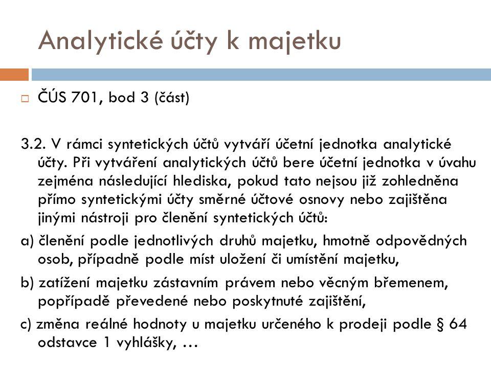 Analytické účty k majetku  ČÚS 701, bod 3 (část) 3.2. V rámci syntetických účtů vytváří účetní jednotka analytické účty. Při vytváření analytických ú
