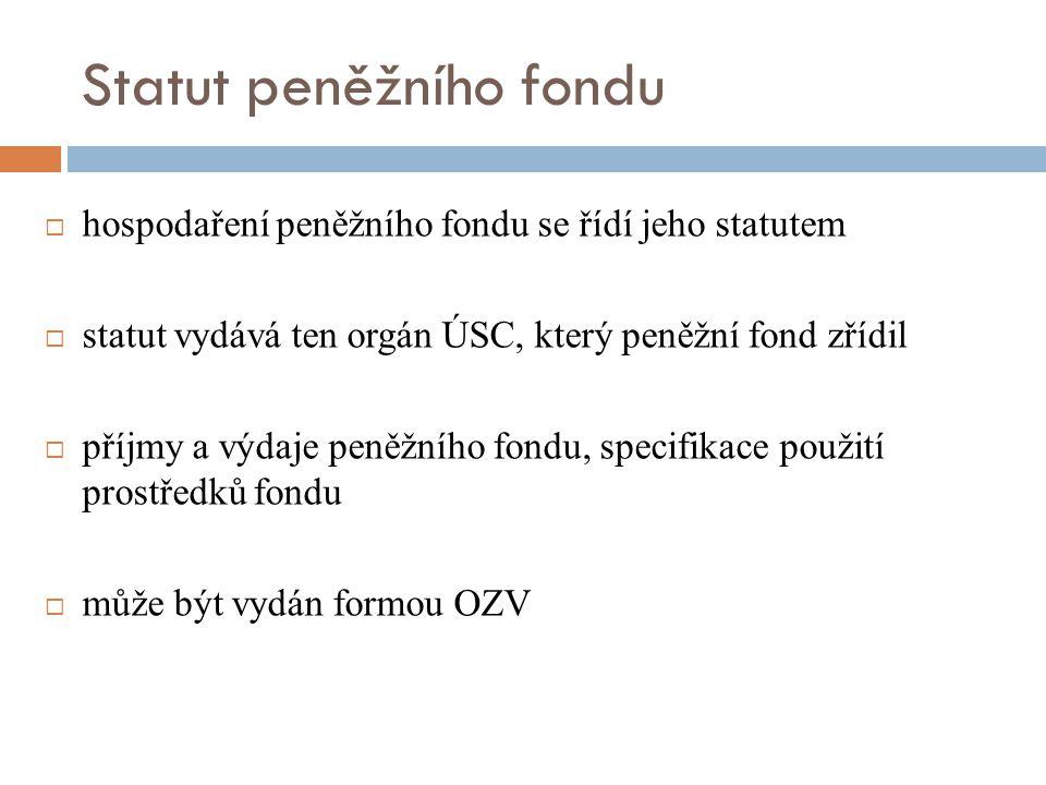 Statut peněžního fondu  hospodaření peněžního fondu se řídí jeho statutem  statut vydává ten orgán ÚSC, který peněžní fond zřídil  příjmy a výdaje peněžního fondu, specifikace použití prostředků fondu  může být vydán formou OZV