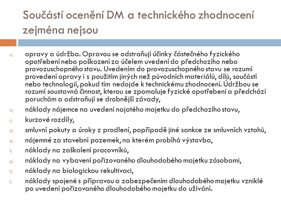 Součástí ocenění DM a technického zhodnocení zejména nejsou a) opravy a údržba. Opravou se odstraňují účinky částečného fyzického opotřebení nebo pošk