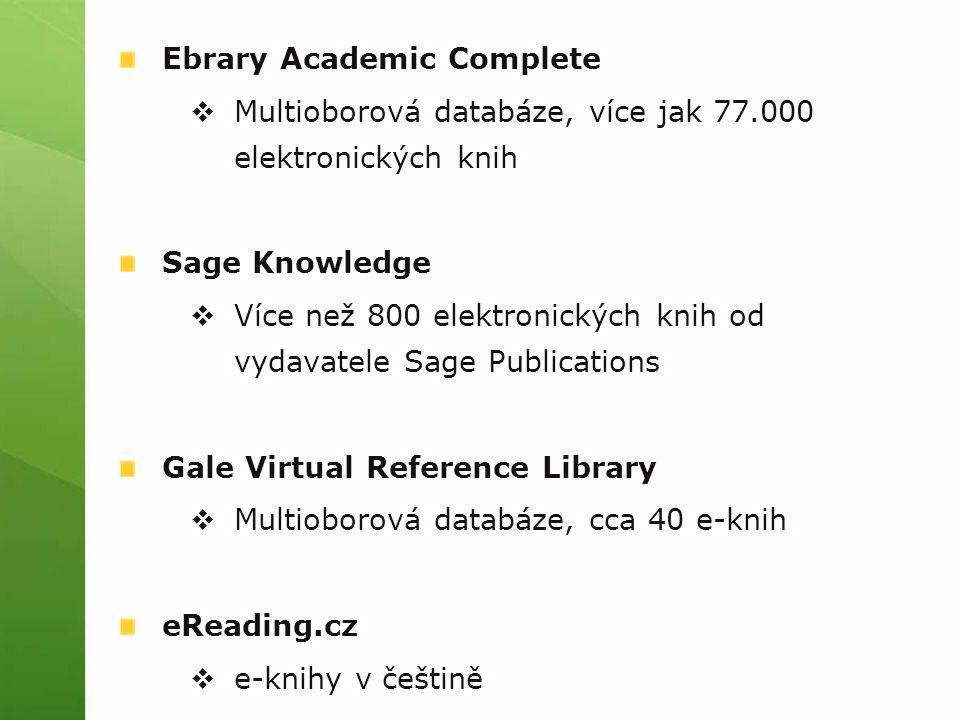 Ebrary Academic Complete  Multioborová databáze, více jak 77.000 elektronických knih Sage Knowledge  Více než 800 elektronických knih od vydavatele Sage Publications Gale Virtual Reference Library  Multioborová databáze, cca 40 e-knih eReading.cz  e-knihy v češtině