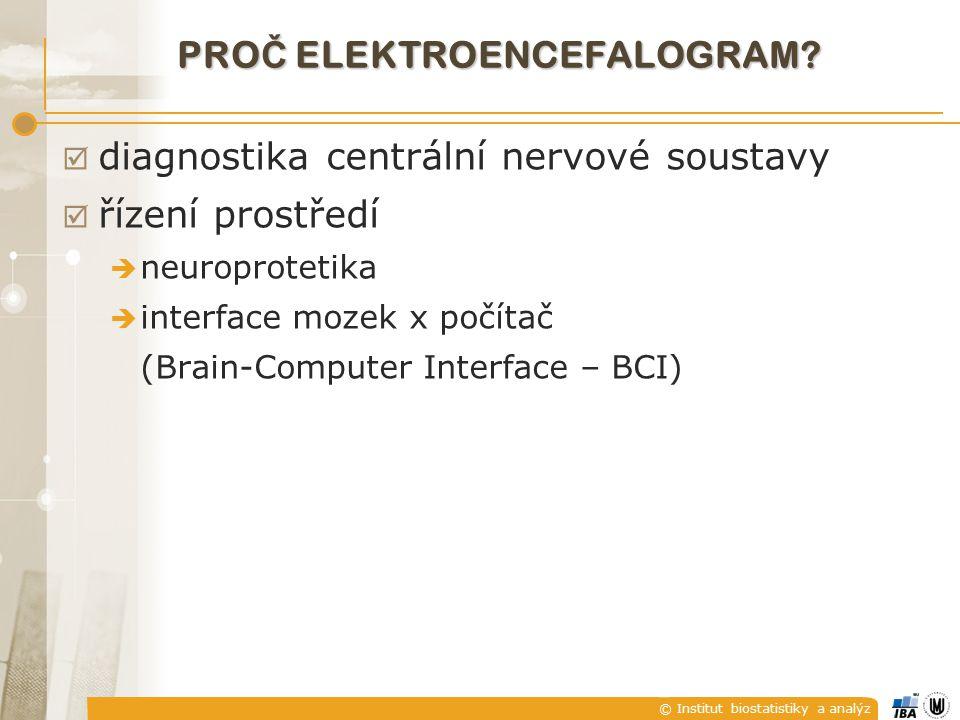 © Institut biostatistiky a analýz  ELEKTROENCEFALOGRAM (EEG) (mozkové vlny) umožňuje hodnotit různé formy poškození mozku, onemocnění epilepsií případně další poruchy centrální nervové soustavy.