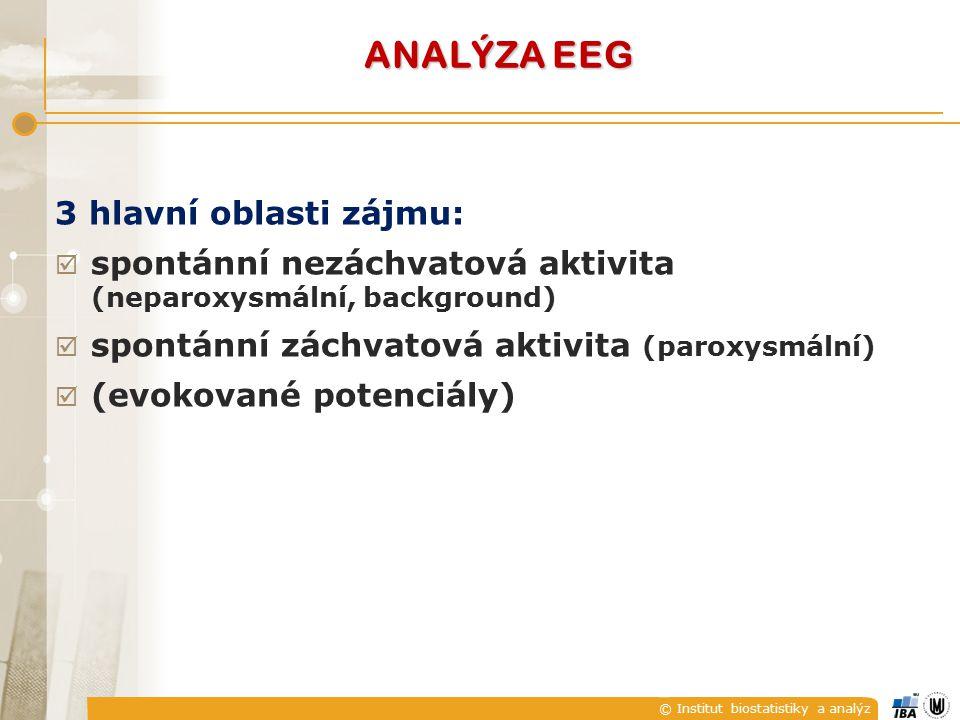 © Institut biostatistiky a analýz ANALÝZA EEG 3 hlavní oblasti zájmu:  spontánní nezáchvatová aktivita (neparoxysmální, background)  spontánní záchv