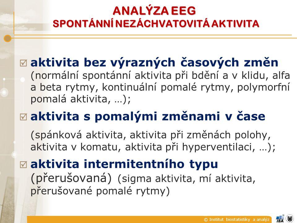 © Institut biostatistiky a analýz ANALÝZA EEG SPONTÁNNÍ NEZÁCHVATOVITÁ AKTIVITA  aktivita bez výrazných časových změn (normální spontánní aktivita př