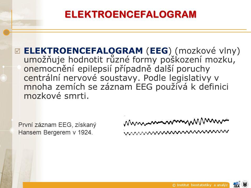 © Institut biostatistiky a analýz  ELEKTROENCEFALOGRAM (EEG) (mozkové vlny) umožňuje hodnotit různé formy poškození mozku, onemocnění epilepsií přípa